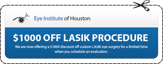 Eye Institute of Houston $1000 OFF LASIK PROCEDURE We are now offering a $1000 discount off custom LASIK eye surgery for a limited time when you schedule an evaluation.