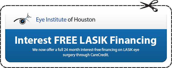 Eye Institute of Houston Interest FREE LASIK Financing We now offer a full| 24 month interest-free financing on LASIK eye surgery through CareCredit.